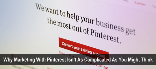 Why Marketing With Pinterest Isn't As Complicated As You Might Think