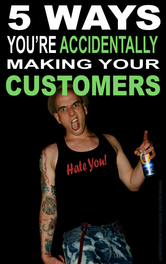 5 Ways You're Accidentally Making Your Customers Hate You