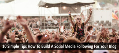 10 Simple Tips How To Build A Social Media Following For Your Blog