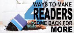 4 Ways To Make Readers Come Back For More