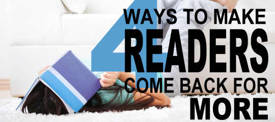 4 Ways To Make Readers Come Back For More - Social Media Revolver