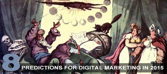 8 Predictions For Digital Marketing In 2015