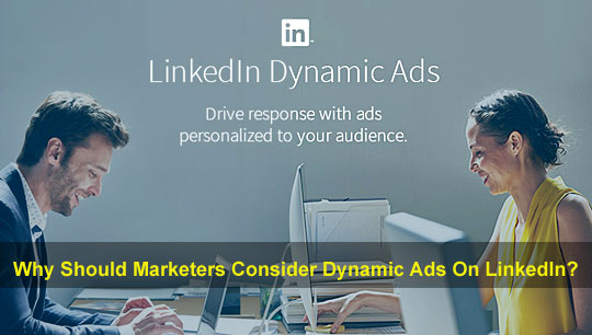 Why Should Marketers Consider Dynamic Ads On LinkedIn?
