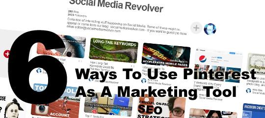 Six Ways To Use Pinterest As AMarketing Tool