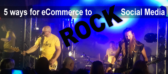 5 Ways For eCommerce To Rock Social Media!