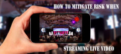 How To Mitigate Risk When Streaming Live Video?