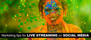 Marketing Tips For Live Streaming On Social Media