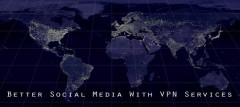 Better Social Media With Virtual Private Networks (VPN Services)