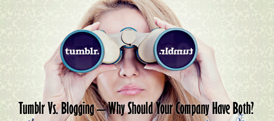 Tumblr Vs. Blogging - Why Should Your Company Have Both?