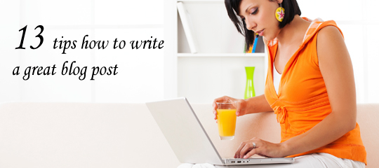 13 Tips How To Write A Great Blog Post