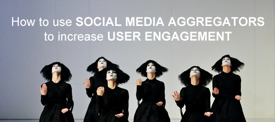 How To Use Social Media Aggregators To Increase User Engagement On Website?