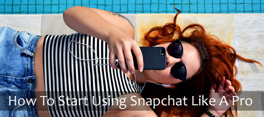 How To Start Using Snapchat Like A Pro