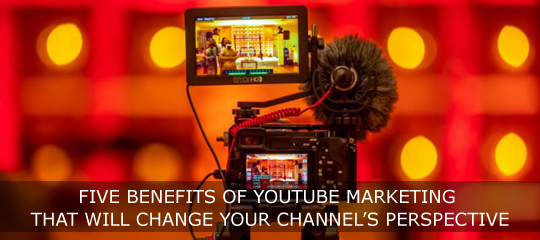 Five Benefits Of YouTube Marketing That will Change Your Channel's Perspective